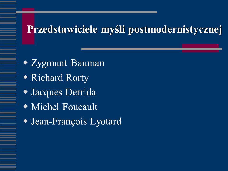 Przedstawiciele myśli postmodernistycznej Zygmunt Bauman Richard Rorty Jacques Derrida Michel Foucault Jean-François Lyotard