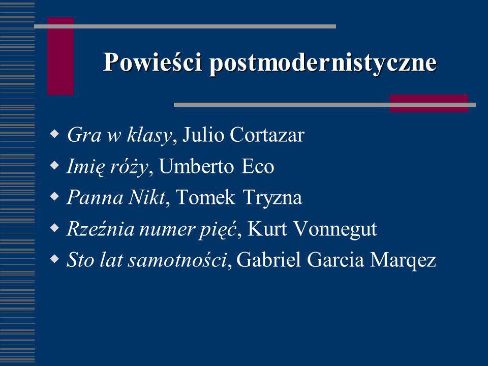 Powieści postmodernistyczne Gra w klasy, Julio Cortazar Imię róży, Umberto Eco Panna Nikt, Tomek Tryzna Rzeźnia numer pięć, Kurt Vonnegut Sto lat samo