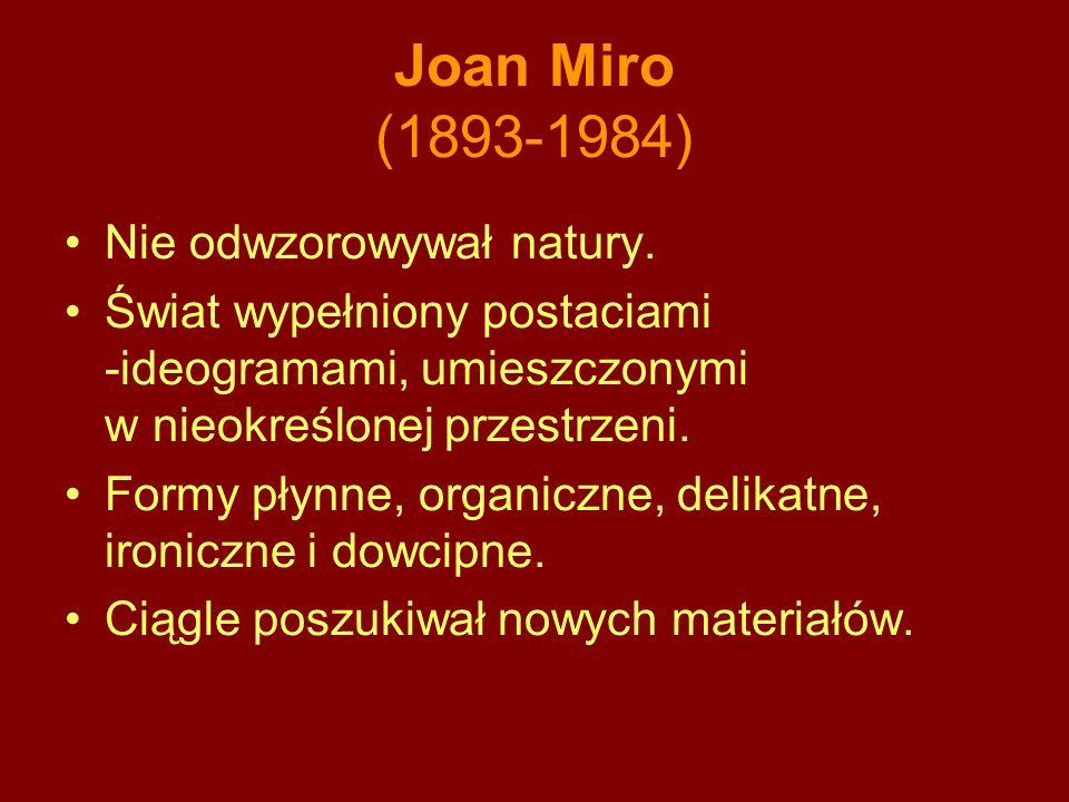 Joan Miro (1893-1984) Nie odwzorowywał natury.
