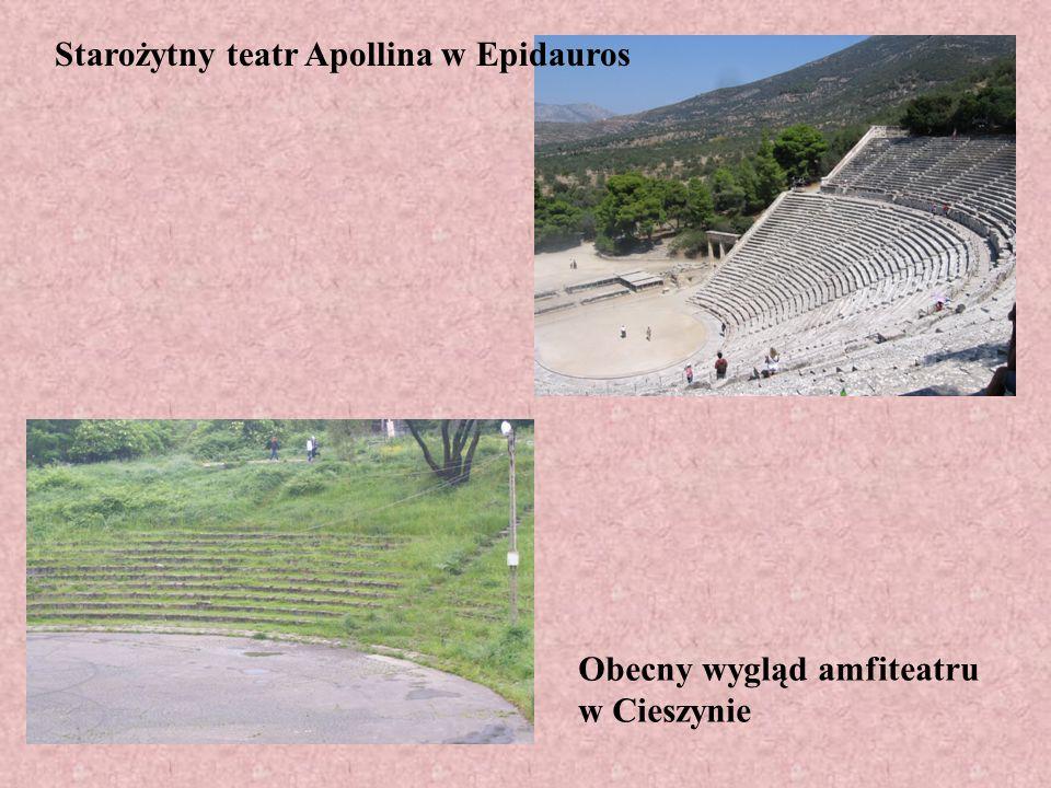 Starożytny teatr Apollina w Epidauros Obecny wygląd amfiteatru w Cieszynie