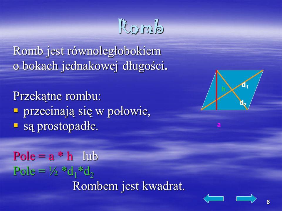 6 Romb Romb jest równoległobokiem o bokach jednakowej długości. Przekątne rombu: przecinają się w połowie, przecinają się w połowie, są prostopadłe. s