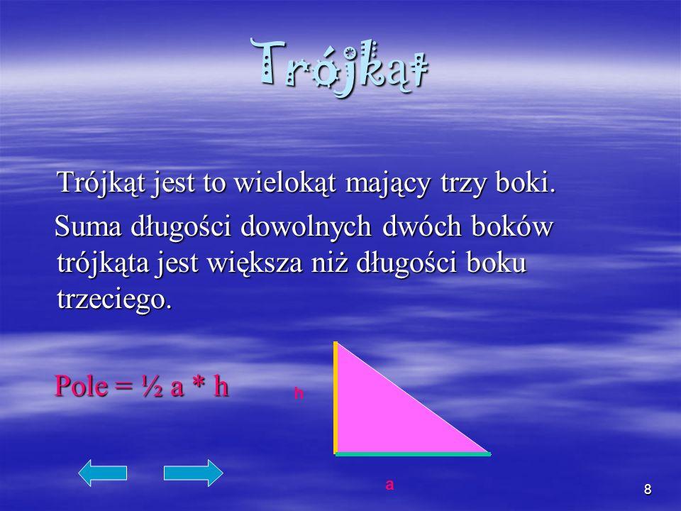 8 Trójk ą t Trójkąt jest to wielokąt mający trzy boki. Trójkąt jest to wielokąt mający trzy boki. Suma długości dowolnych dwóch boków trójkąta jest wi
