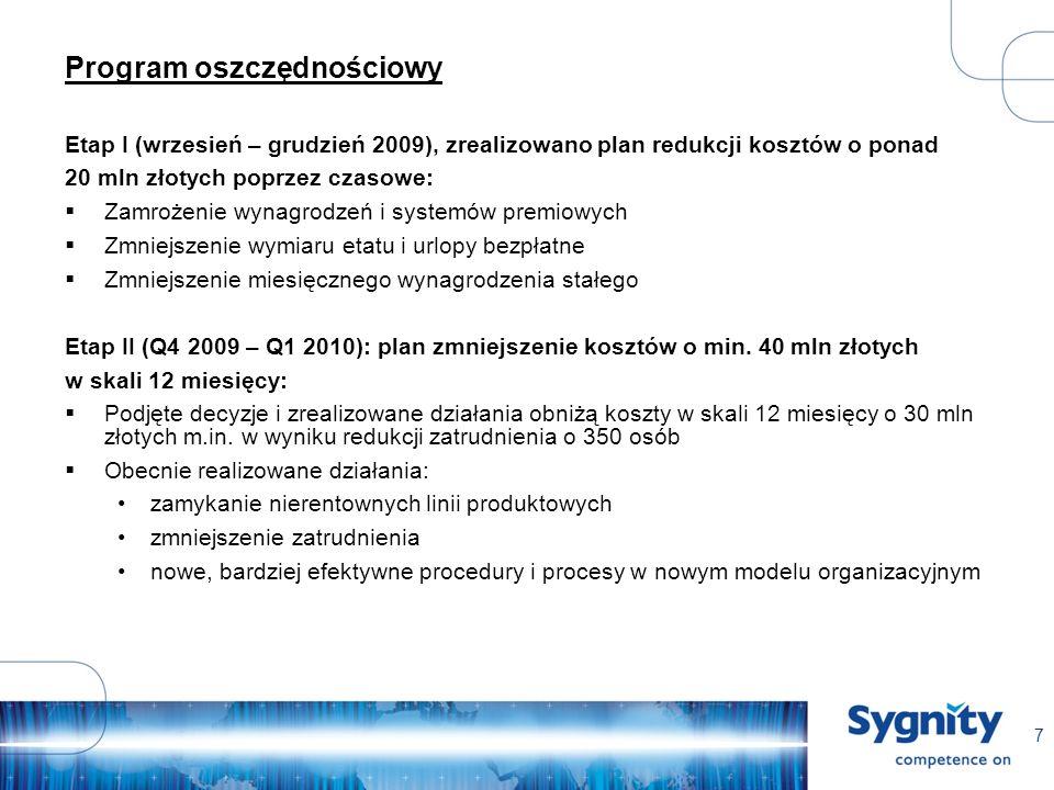 7 Program oszczędnościowy Etap I (wrzesień – grudzień 2009), zrealizowano plan redukcji kosztów o ponad 20 mln złotych poprzez czasowe: Zamrożenie wynagrodzeń i systemów premiowych Zmniejszenie wymiaru etatu i urlopy bezpłatne Zmniejszenie miesięcznego wynagrodzenia stałego Etap II (Q4 2009 – Q1 2010): plan zmniejszenie kosztów o min.