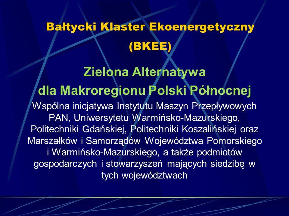 Bałtycki Klaster Ekoenergetyczny (BKEE) Zielona Alternatywa dla Makroregionu Polski Północnej Wspólna inicjatywa Instytutu Maszyn Przepływowych PAN, U
