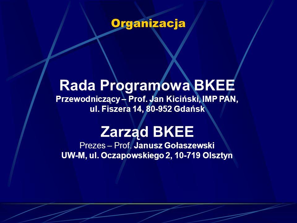 Organizacja Rada Programowa BKEE Przewodniczący – Prof. Jan Kiciński, IMP PAN, ul. Fiszera 14, 80-952 Gdańsk Zarząd BKEE Prezes – Prof. Janusz Gołasze