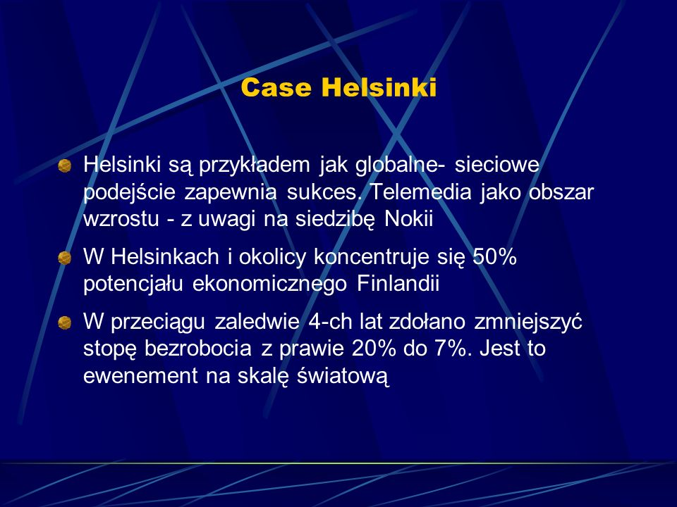 Sektor telekomunikacyjny Nowe Firmy Zatrud- nienie Obrót miliony DM Udział Metropolii Helsinki w całości kraju(%) PRODUKCJA DÓBR Sprzęt biurowy 287131.98225.6 Kable i przewody izolacyjne 9183279.0 Radio TV i sprzęt komunikacyjny 895.6296.73625.7 USŁUGI Telekomunikacja 1005.8986.21844.2 Komputery i usługi stowarzyszone 1.37111.0826.42764.7 Projektowanie: Mechanika i procesy technologiczne 2721.8391.13124.0