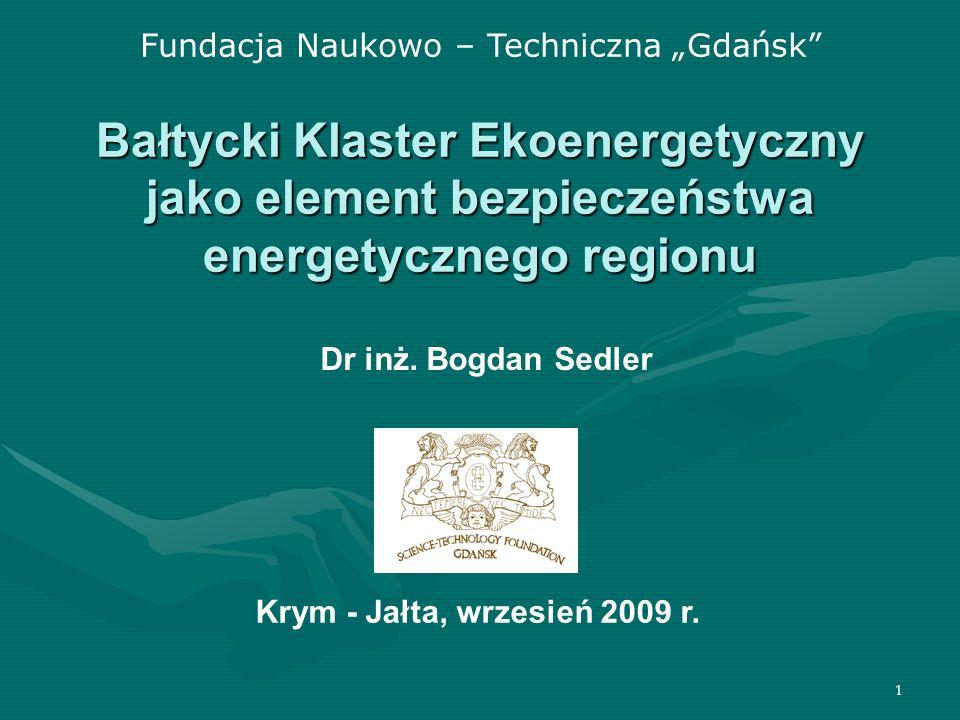 1 Bałtycki Klaster Ekoenergetyczny jako element bezpieczeństwa energetycznego regionu Fundacja Naukowo – Techniczna Gdańsk Dr inż.
