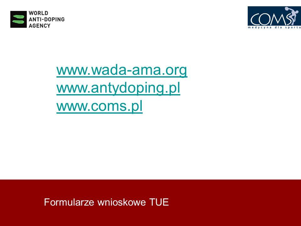 Formularze wnioskowe TUE www.wada-ama.org www.antydoping.pl www.coms.pl