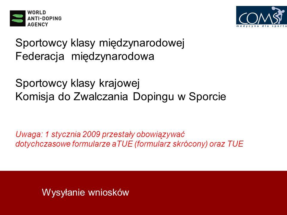 Wysyłanie wniosków Sportowcy klasy międzynarodowej Federacja międzynarodowa Sportowcy klasy krajowej Komisja do Zwalczania Dopingu w Sporcie Uwaga: 1