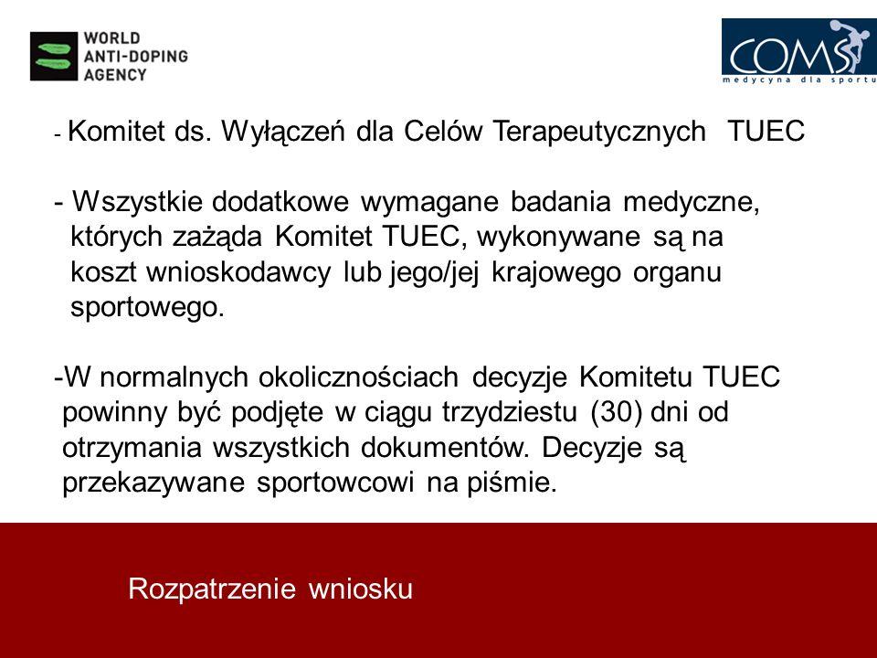 Rozpatrzenie wniosku - Komitet ds. Wyłączeń dla Celów Terapeutycznych TUEC - Wszystkie dodatkowe wymagane badania medyczne, których zażąda Komitet TUE