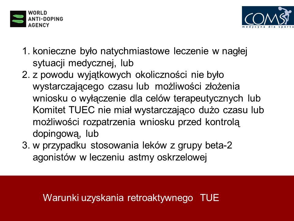 Warunki uzyskania retroaktywnego TUE 1. konieczne było natychmiastowe leczenie w nagłej sytuacji medycznej, lub 2. z powodu wyjątkowych okoliczności n