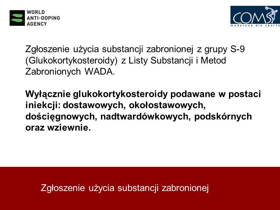 Zgłoszenie użycia substancji zabronionej Zgłoszenie użycia substancji zabronionej z grupy S-9 (Glukokortykosteroidy) z Listy Substancji i Metod Zabron