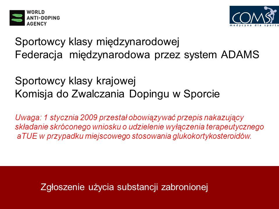 Zgłoszenie użycia substancji zabronionej Sportowcy klasy międzynarodowej Federacja międzynarodowa przez system ADAMS Sportowcy klasy krajowej Komisja