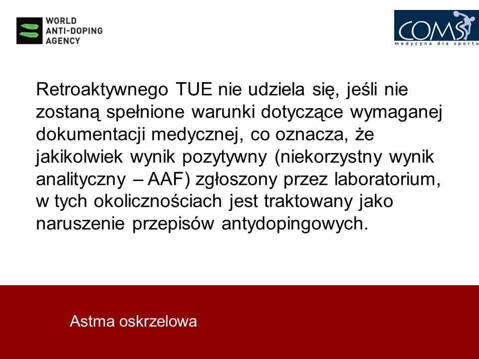 Astma oskrzelowa Retroaktywnego TUE nie udziela się, jeśli nie zostaną spełnione warunki dotyczące wymaganej dokumentacji medycznej, co oznacza, że ja