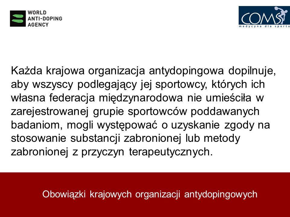 Obowiązki krajowych organizacji antydopingowych Każda krajowa organizacja antydopingowa dopilnuje, aby wszyscy podlegający jej sportowcy, których ich