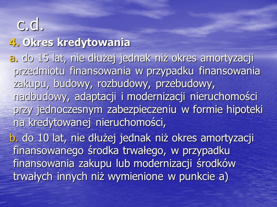 c.d. 4. Okres kredytowania 4. Okres kredytowania a.