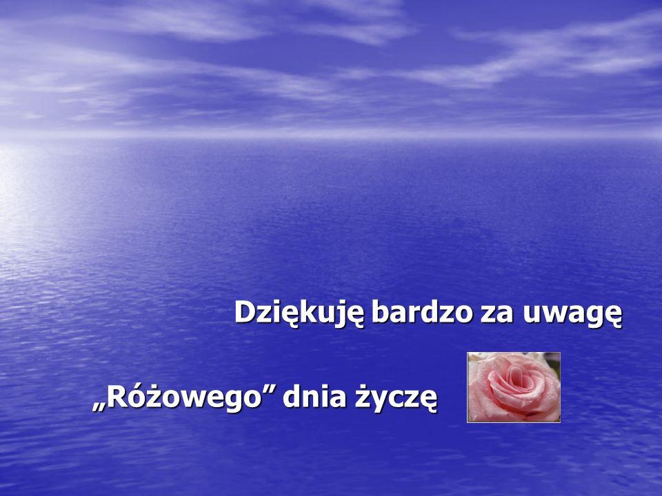 Dziękuję bardzo za uwagę Różowego dnia życzę Różowego dnia życzę