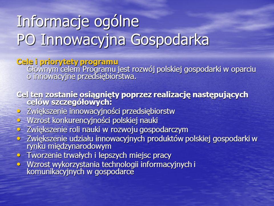Informacje ogólne PO Innowacyjna Gospodarka Cele i priorytety programu Głównym celem Programu jest rozwój polskiej gospodarki w oparciu o innowacyjne przedsiębiorstwa.