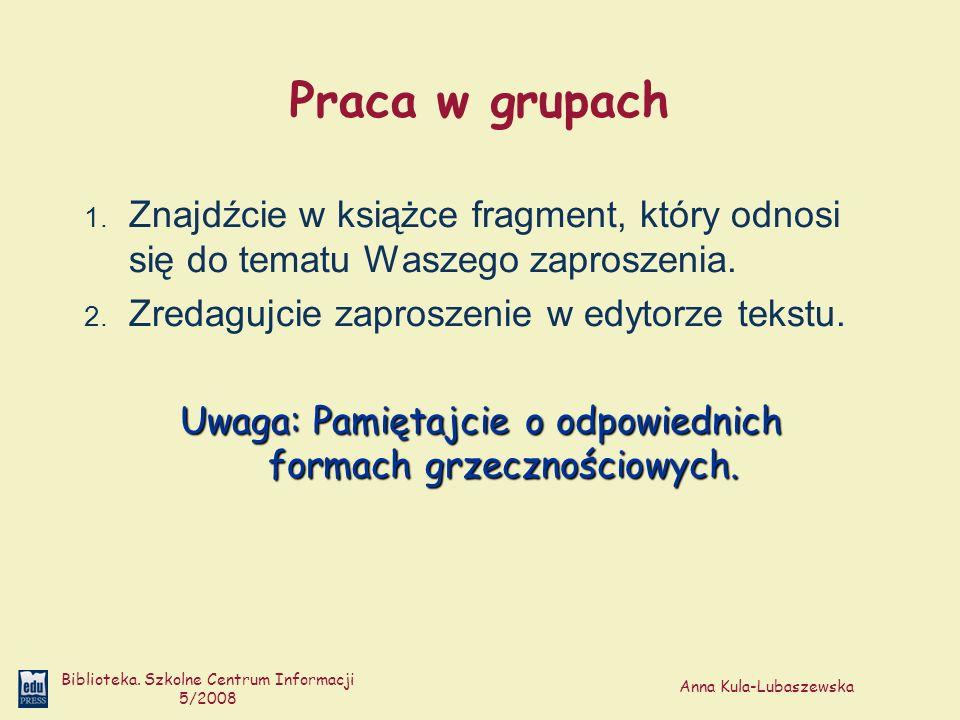 Anna Kula-Lubaszewska Biblioteka. Szkolne Centrum Informacji 5/2008 Praca w grupach 1. Znajdźcie w książce fragment, który odnosi się do tematu Waszeg