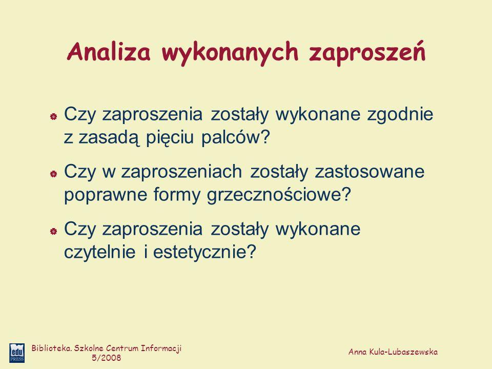 Anna Kula-Lubaszewska Biblioteka. Szkolne Centrum Informacji 5/2008 Analiza wykonanych zaproszeń Czy zaproszenia zostały wykonane zgodnie z zasadą pię