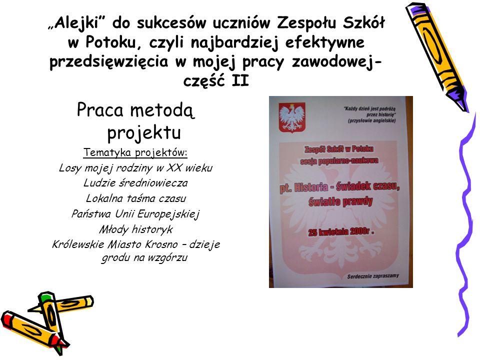 Alejki do sukcesów uczniów Zespołu Szkół w Potoku, czyli najbardziej efektywne przedsięwzięcia w mojej pracy zawodowej- część II Praca metodą projektu