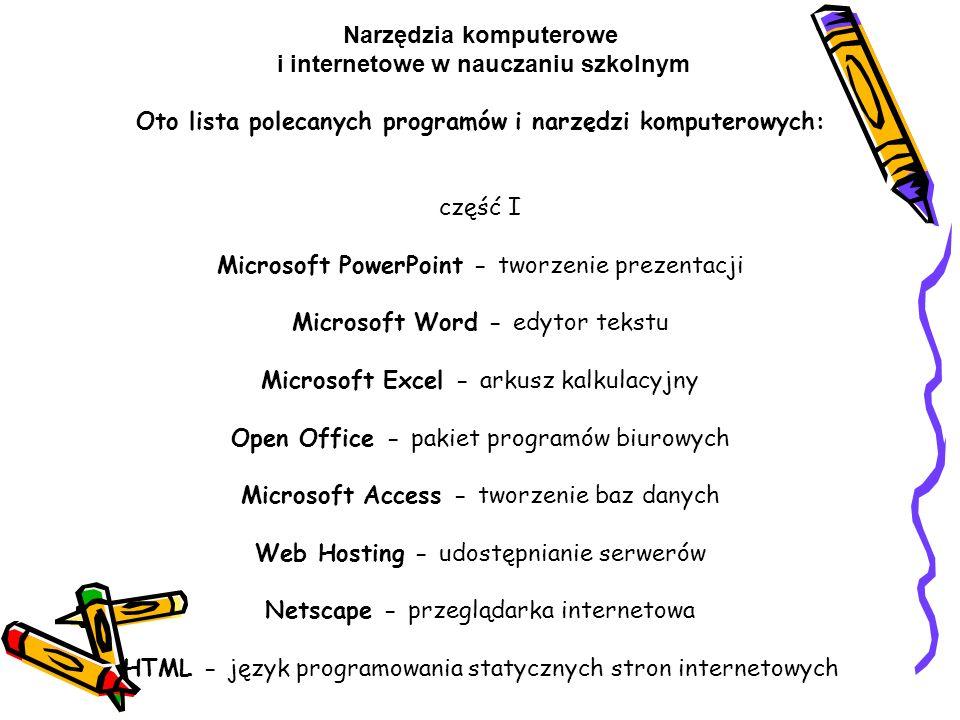Narzędzia komputerowe i internetowe w nauczaniu szkolnym Oto lista polecanych programów i narzędzi komputerowych: część I Microsoft PowerPoint - tworz
