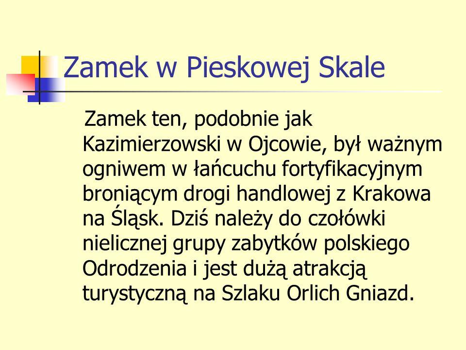 Zamek w Pieskowej Skale Zamek ten, podobnie jak Kazimierzowski w Ojcowie, był ważnym ogniwem w łańcuchu fortyfikacyjnym broniącym drogi handlowej z Kr