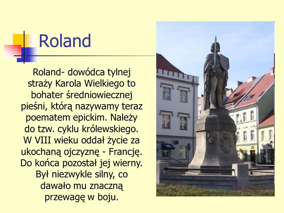 Roland Roland- dowódca tylnej straży Karola Wielkiego to bohater średniowiecznej pieśni, którą nazywamy teraz poematem epickim. Należy do tzw. cyklu k