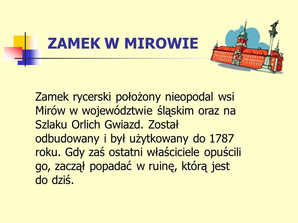 ZAMEK W MIROWIE Zamek rycerski położony nieopodal wsi Mirów w województwie śląskim oraz na Szlaku Orlich Gwiazd. Został odbudowany i był użytkowany do
