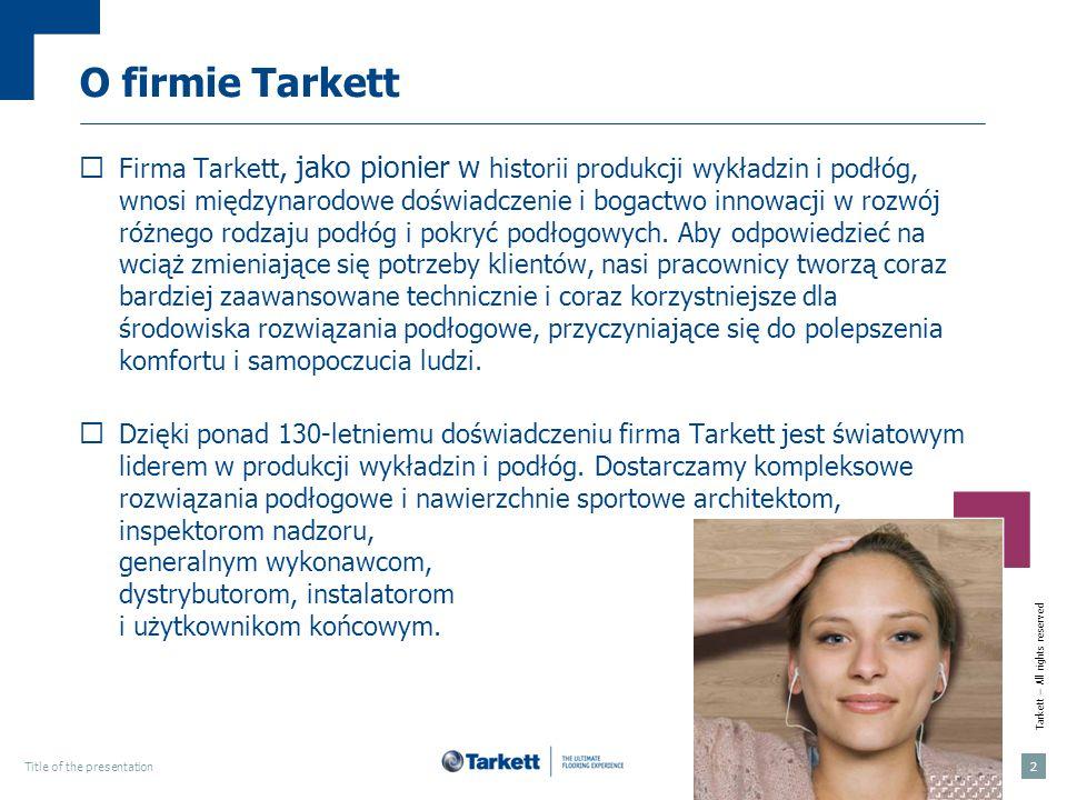 Tarkett – All rights reserved dd mmmm yyyyTitle of the presentation 3 O firmie Tarkett Nasza oferta dla domu Podłogi drewniane Podłogi laminowane Podłogi winylowe