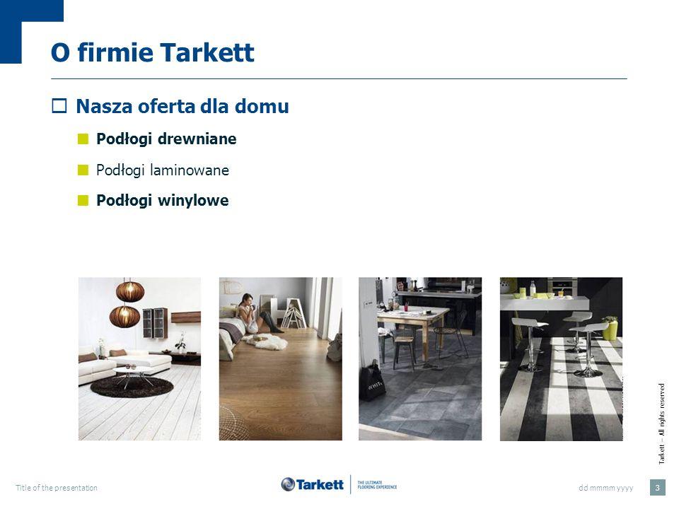 Tarkett – All rights reserved dd mmmm yyyyTitle of the presentation 4 Starfloor Budowa podłogi Warstwa PCW spód i warstwa środkowa Wzór zadrukowane PCW Niezwykle wytrzymała warstwa wierzchnia Ochrona powierzchni