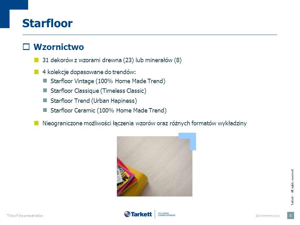 Tarkett – All rights reserved dd mmmm yyyyTitle of the presentation 6 Starfloor Starfloor Vintage Wzory imitujące wytarte dębowe podłogi w naturalnych odcieniach Głęboko tłoczona powierzchnia nadająca realistyczną teksturę przywodzi na myśl tradycję i ręczne wykonanie