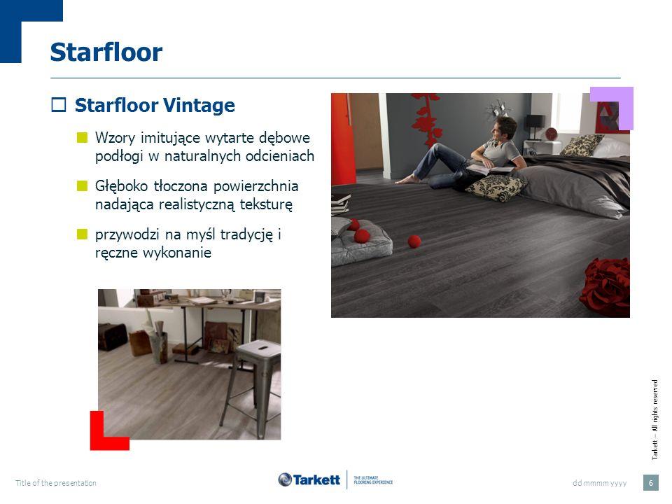 Tarkett – All rights reserved dd mmmm yyyyTitle of the presentation 7 Starfloor Starfloor Classique Klasyczne wzory drewna Stwarza wrażenie elegancji i autentyczności