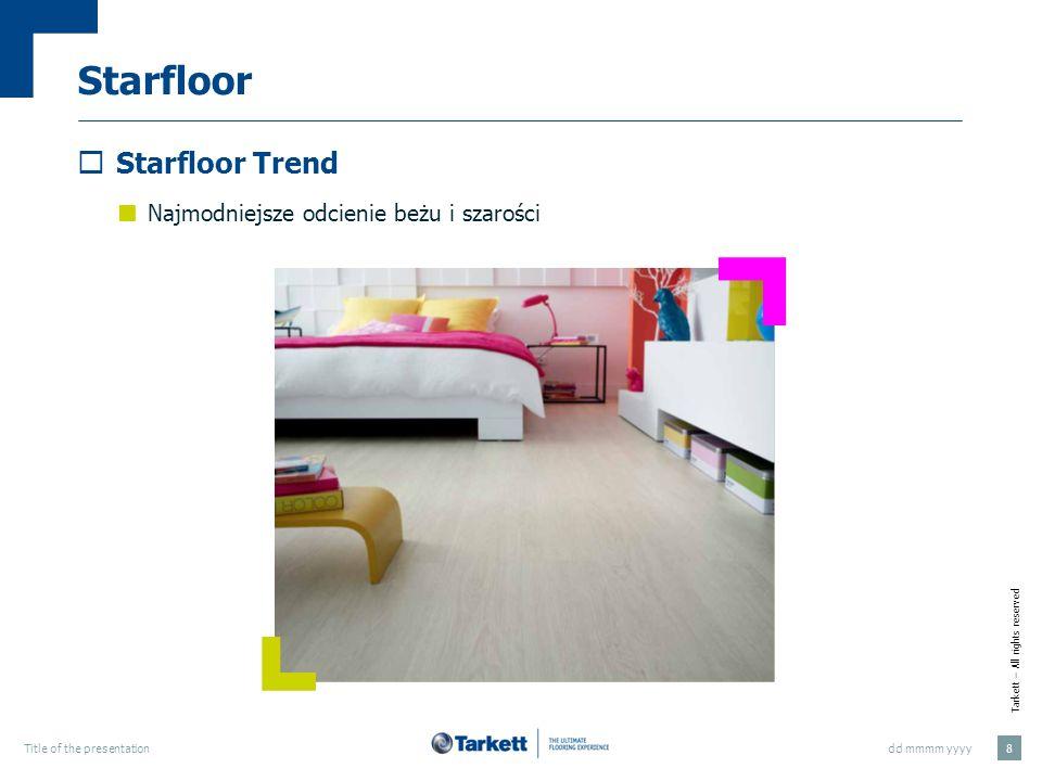 Tarkett – All rights reserved dd mmmm yyyyTitle of the presentation 8 Starfloor Starfloor Trend Najmodniejsze odcienie beżu i szarości
