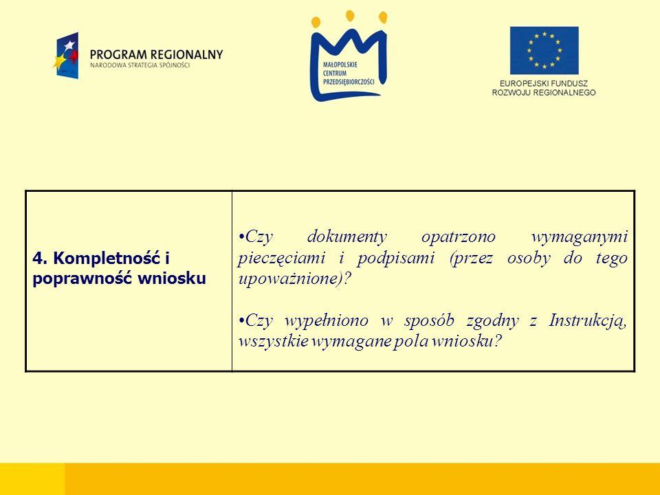 4. Kompletność i poprawność wniosku Czy dokumenty opatrzono wymaganymi pieczęciami i podpisami (przez osoby do tego upoważnione)? Czy wypełniono w spo