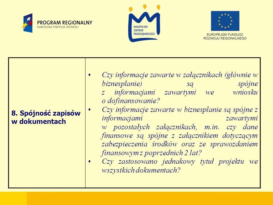 8. Spójność zapisów w dokumentach Czy informacje zawarte w załącznikach (głównie w biznesplanie) są spójne z informacjami zawartymi we wniosku o dofin
