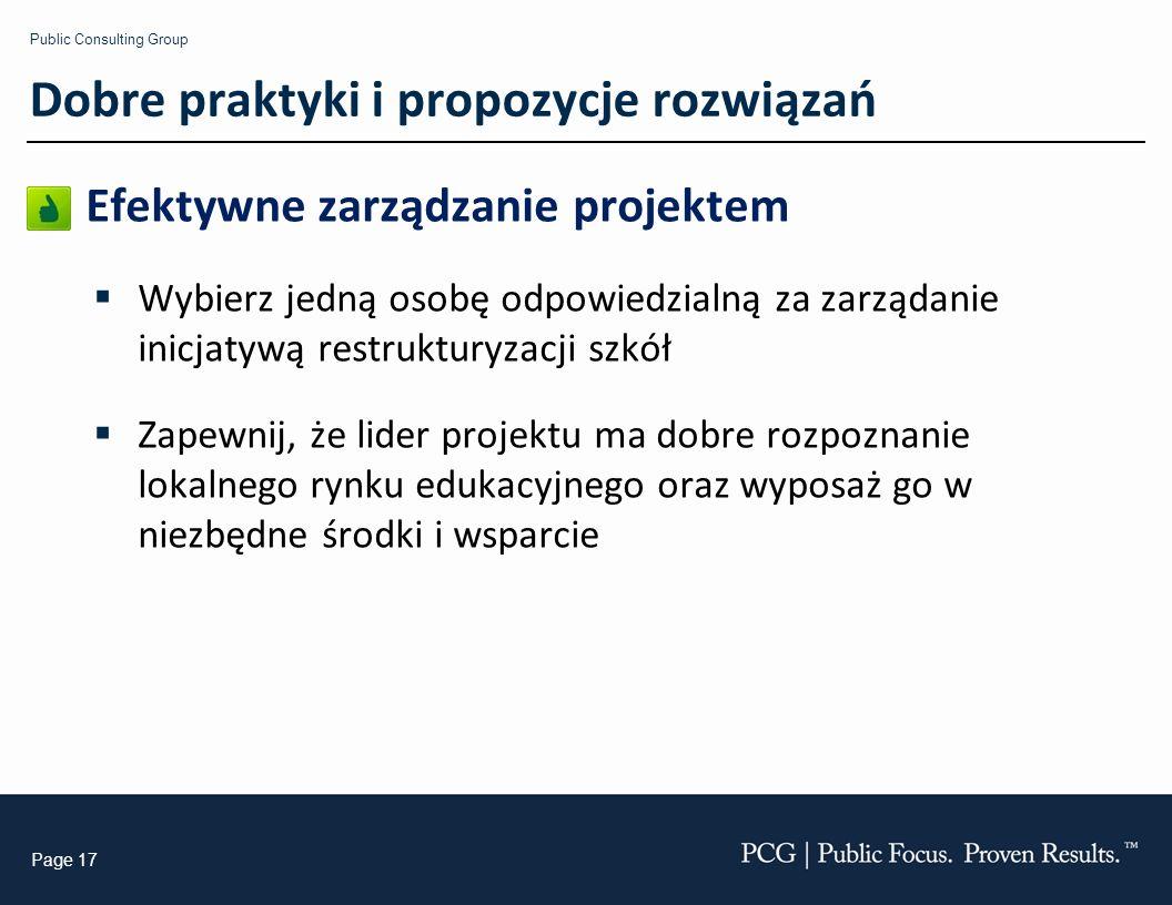 Public Consulting Group Page 17 Efektywne zarządzanie projektem Wybierz jedną osobę odpowiedzialną za zarządanie inicjatywą restrukturyzacji szkół Zap