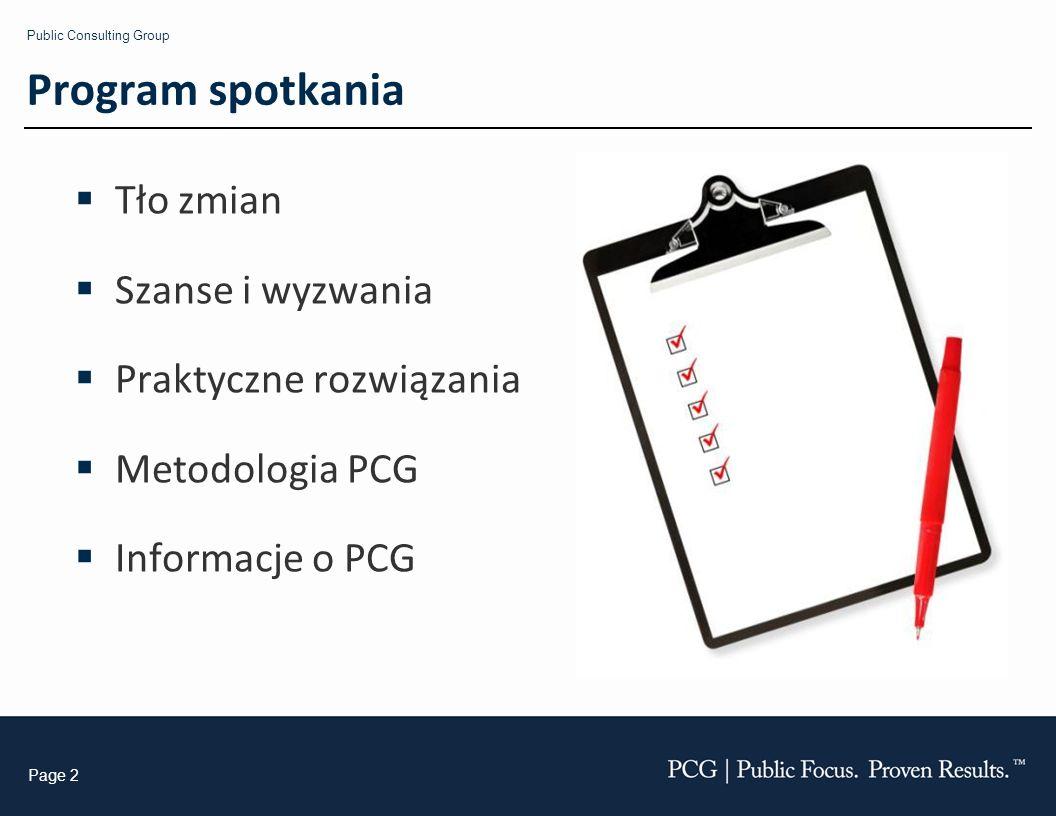 Public Consulting Group Page 2 Program spotkania Tło zmian Szanse i wyzwania Praktyczne rozwiązania Metodologia PCG Informacje o PCG