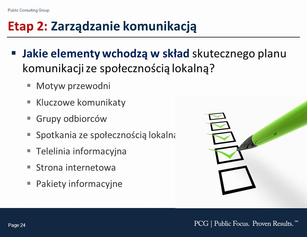 Public Consulting Group Page 24 Etap 2: Zarządzanie komunikacją Jakie elementy wchodzą w skład skutecznego planu komunikacji ze społecznością lokalną.