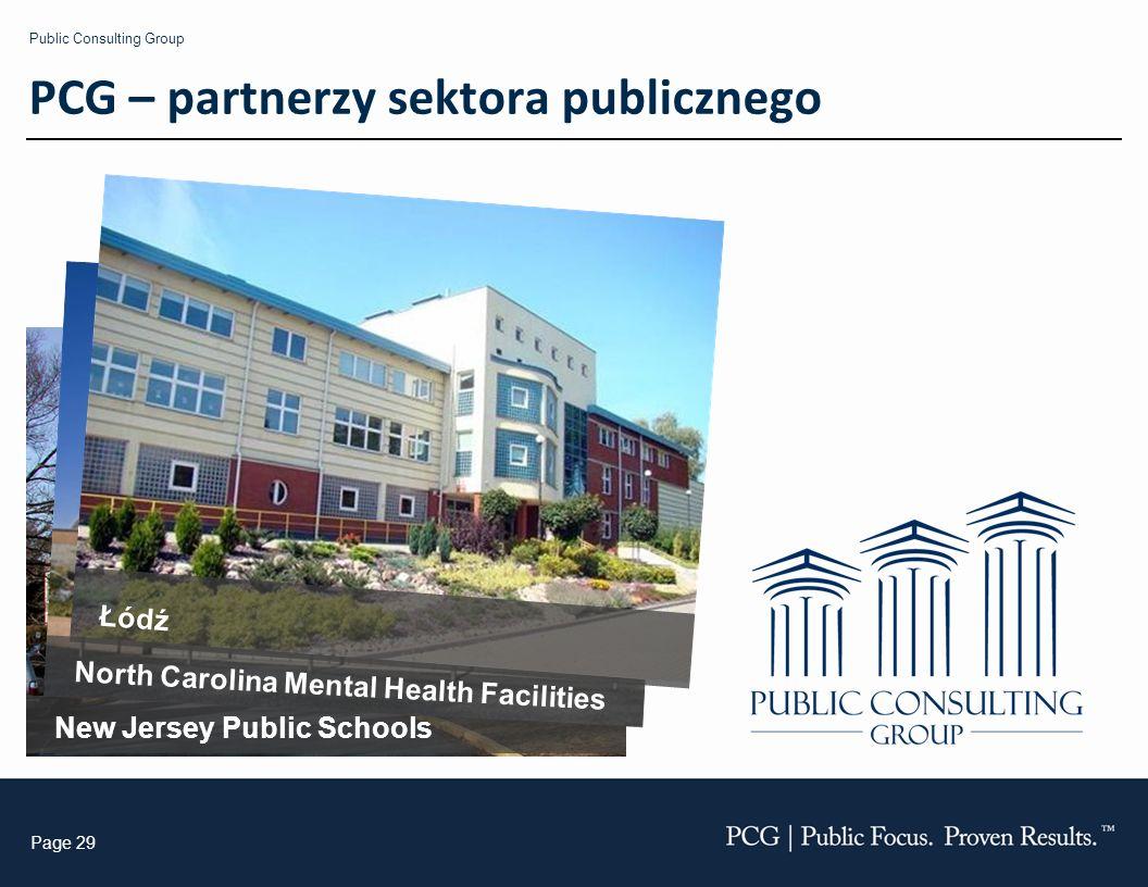 Public Consulting Group Page 29 PCG – partnerzy sektora publicznego New Jersey Public Schools North Carolina Mental Health Facilities Łódź