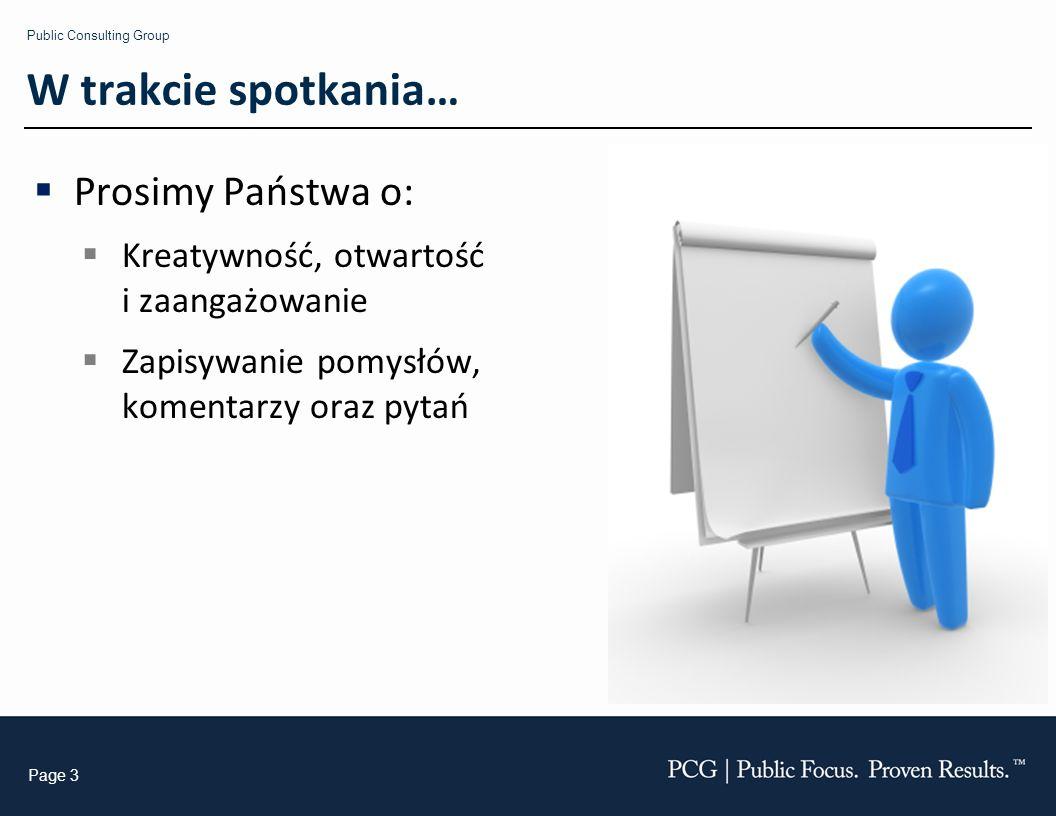 Public Consulting Group Page 3 W trakcie spotkania… Prosimy Państwa o: Kreatywność, otwartość i zaangażowanie Zapisywanie pomysłów, komentarzy oraz py