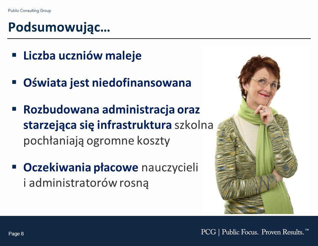 Public Consulting Group Page 8 Podsumowując… Liczba uczniów maleje Oświata jest niedofinansowana Rozbudowana administracja oraz starzejąca się infrast