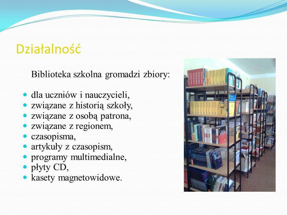 Działalność Biblioteka szkolna gromadzi zbiory: dla uczniów i nauczycieli, związane z historią szkoły, związane z osobą patrona, związane z regionem,