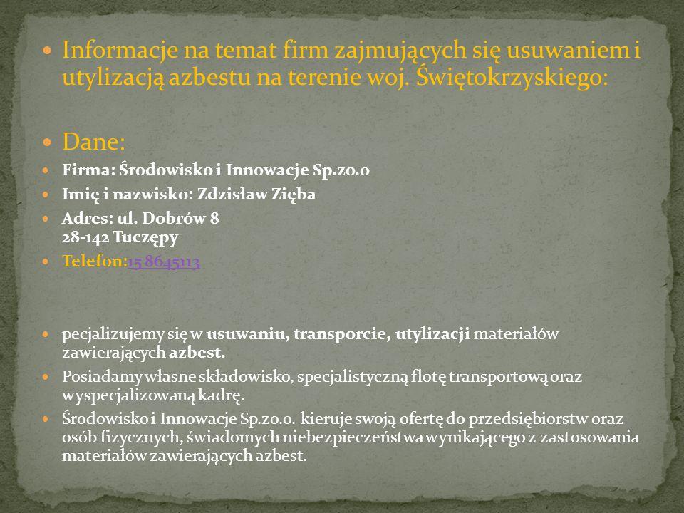 Informacje na temat firm zajmujących się usuwaniem i utylizacją azbestu na terenie woj. Świętokrzyskiego: Dane: Firma: Środowisko i Innowacje Sp.zo.o
