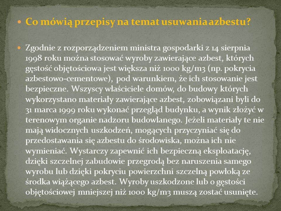 Co mówią przepisy na temat usuwania azbestu? Zgodnie z rozporządzeniem ministra gospodarki z 14 sierpnia 1998 roku można stosować wyroby zawierające a