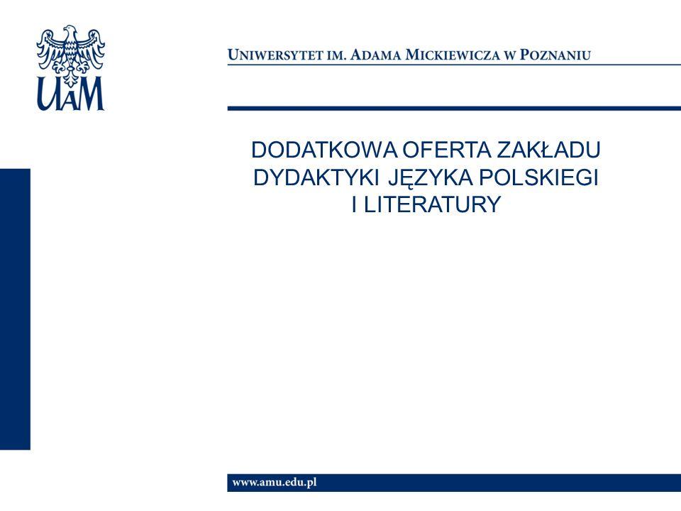 DODATKOWA OFERTA ZAKŁADU DYDAKTYKI JĘZYKA POLSKIEGI I LITERATURY