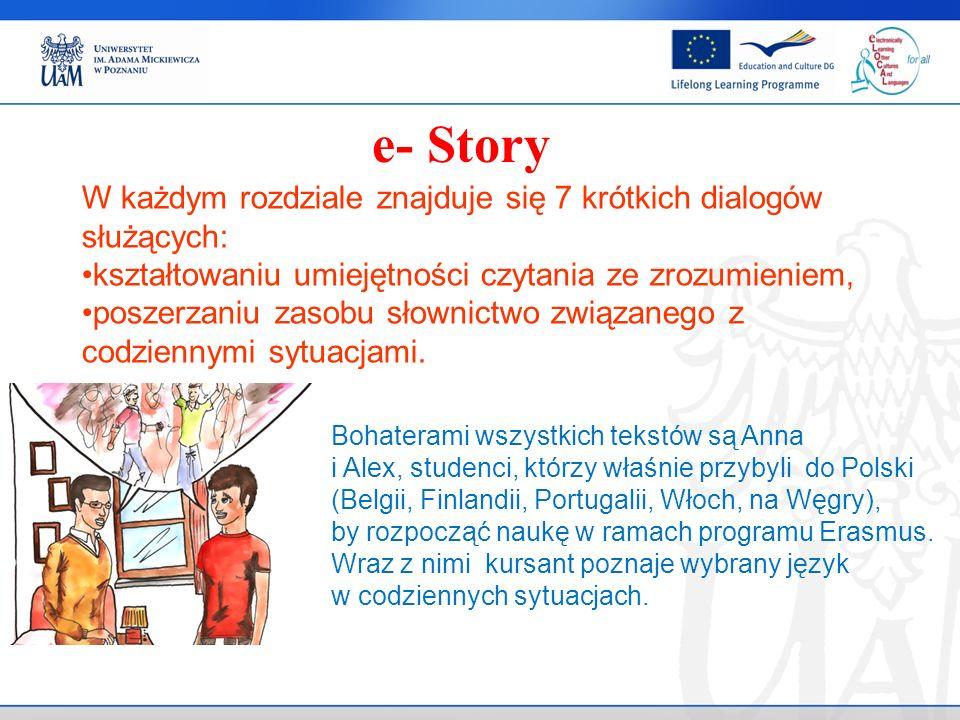 e- Story W każdym rozdziale znajduje się 7 krótkich dialogów służących: kształtowaniu umiejętności czytania ze zrozumieniem, poszerzaniu zasobu słowni