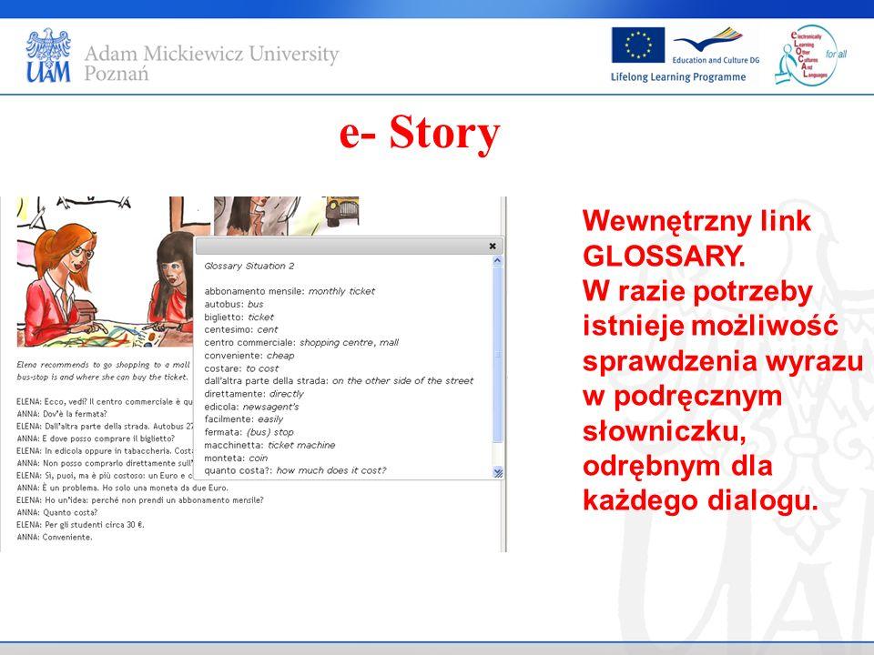 e- Story Wewnętrzny link GLOSSARY. W razie potrzeby istnieje możliwość sprawdzenia wyrazu w podręcznym słowniczku, odrębnym dla każdego dialogu.