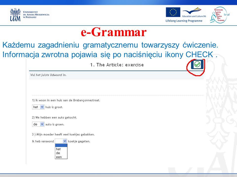 . e-Grammar Każdemu zagadnieniu gramatycznemu towarzyszy ćwiczenie. Informacja zwrotna pojawia się po naciśnięciu ikony CHECK.