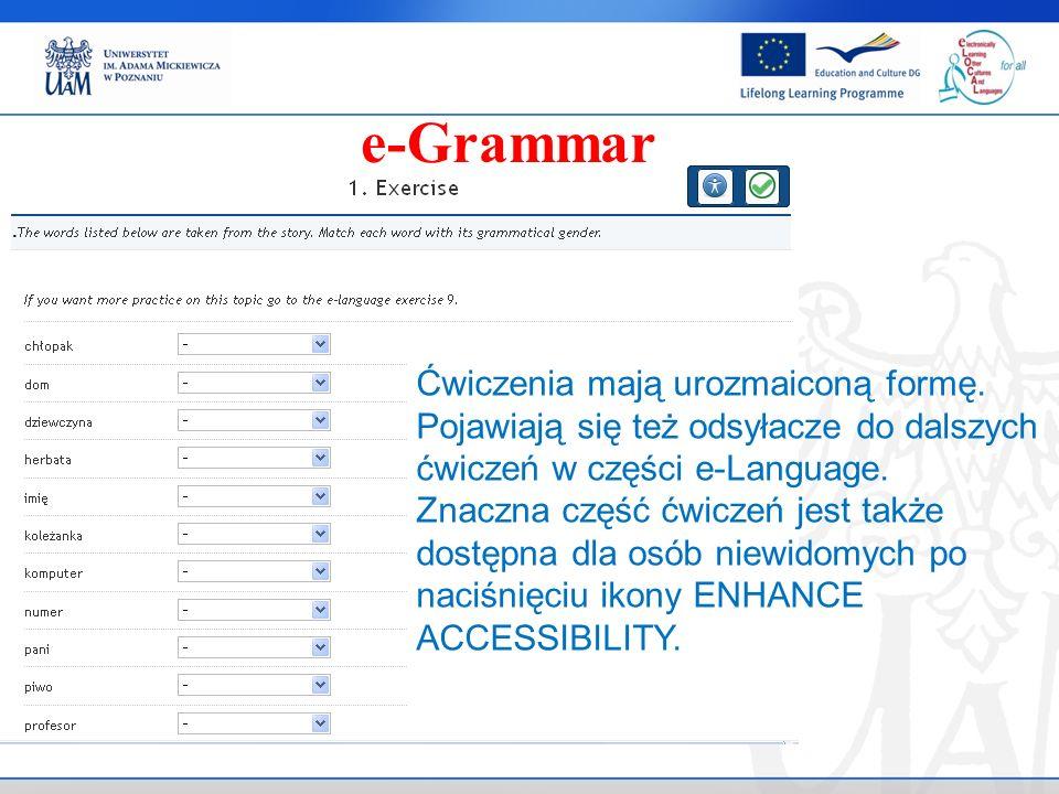 . e-Grammar Ćwiczenia mają urozmaiconą formę. Pojawiają się też odsyłacze do dalszych ćwiczeń w części e-Language. Znaczna część ćwiczeń jest także do
